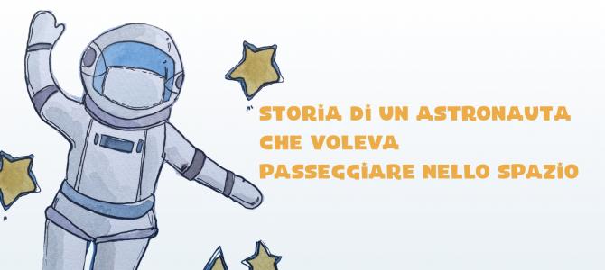 Storia di un astronauta che voleva passeggiare nello spazio